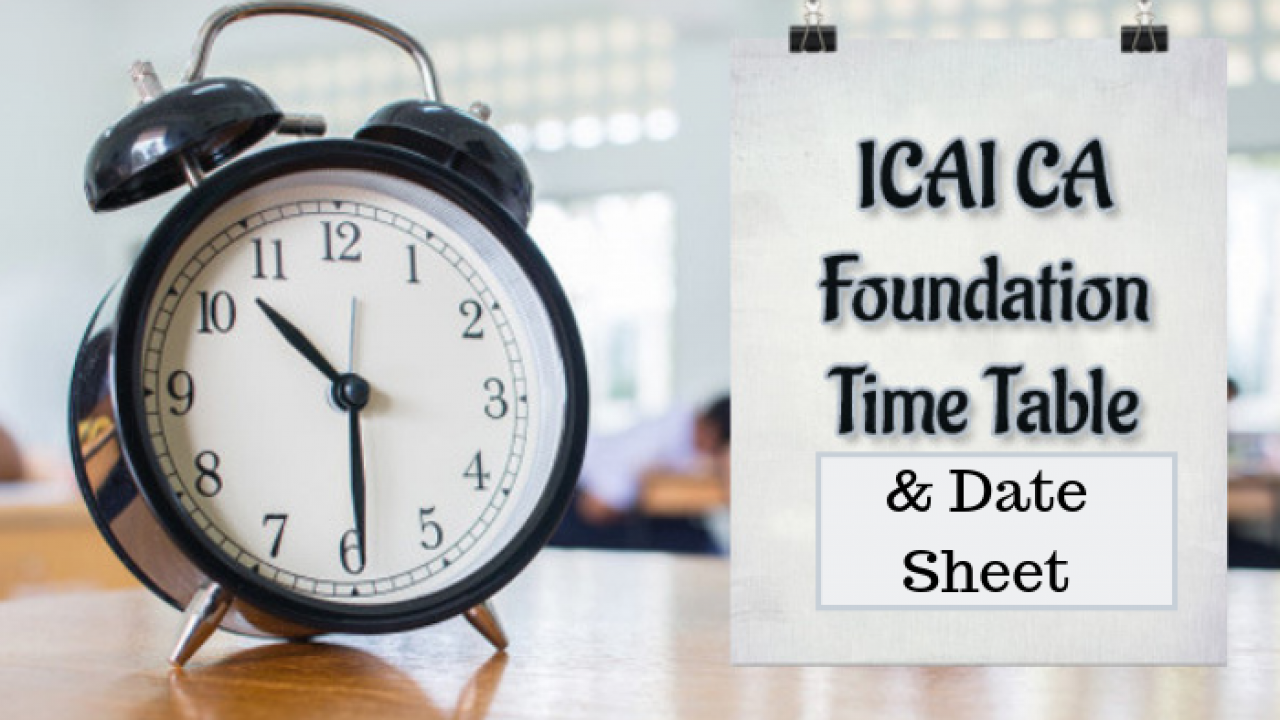 ICAI CA Foundation Exam Time Table 2020-21 Released (See Revised Dates here)