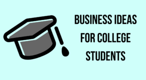 What Everyone Must Know About BEST BUSINESS IDEAS FOR STUDENTS