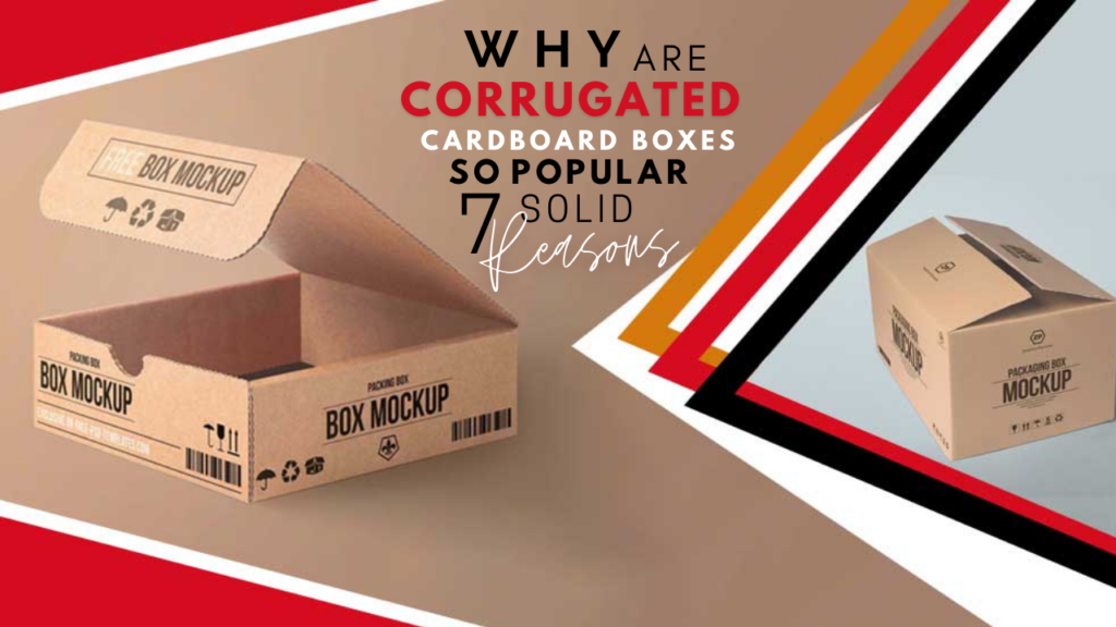 Why are corrugated cardboard boxes so popular 7 so
